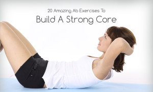 20 Amazing Ab Exercises To Build A Strong Core