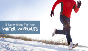 5 Super Ideas To Make Your Winter Workouts Effective & Fun