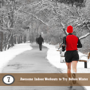 7 Awesome Indoor Workouts to Try Before Winter