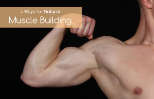 5 Ways to Gain Muscles Naturally