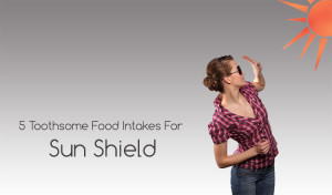 5 Toothsome Food Intakes For Sun Shield