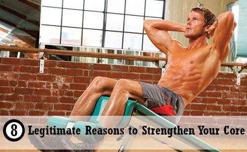 Legitimate Reasons to Strengthen Your Core