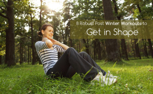 8 Robust Post Winter Workouts to Get in Shape