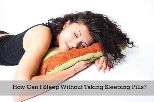 how to sleep well without sleeping pills?