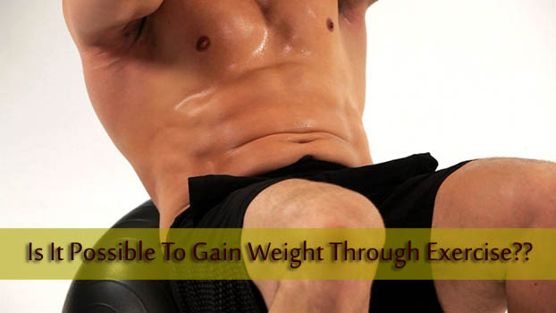Is It Possible To Gain Weight Through Exercise??