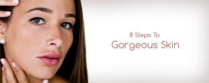 8 Steps To Gorgeous Skin
