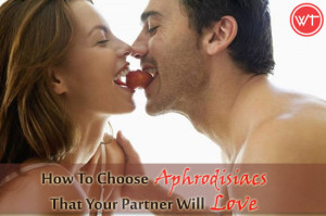How To Choose Aphrodisiacs That Your Partner Will Love