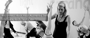 Reconnect With Your Authentic Self - Interview With Taylor Wells