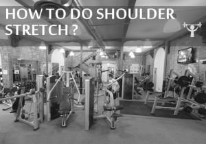 How To Do Shoulder Stretch