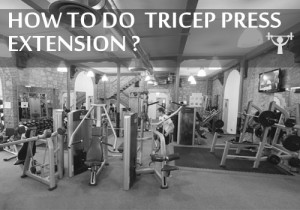 how to do triceps press extension