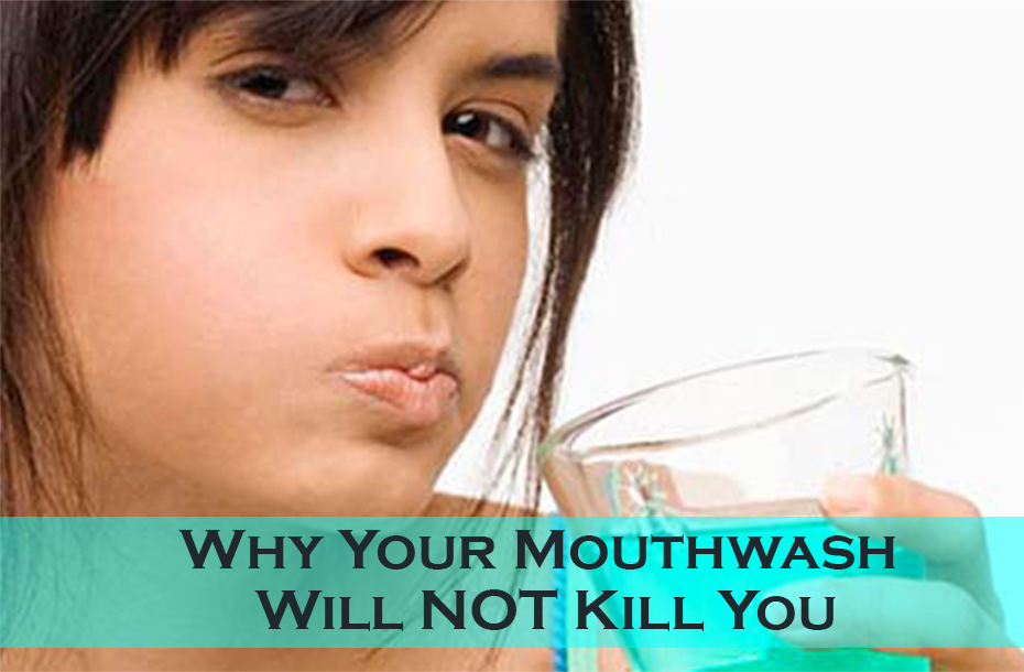 Why Your Mouthwash Will NOT Kill You