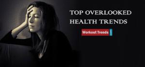 top overlooked health trends