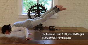 Life Lessons From A 90-year Old Yogini - Interview With Phyllis Sues