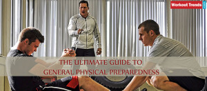 The Ultimate Guide to General Physical Preparedness
