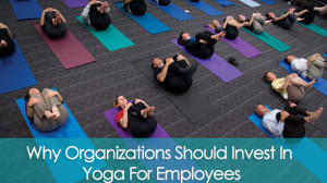 Why Organizations Should Invest In Yoga For Employees