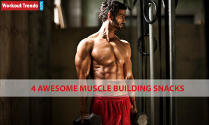muscle building snacks