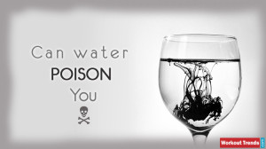 Did You Know Water Can Poison You