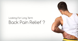 Looking For Long Term Back Pain Relief?