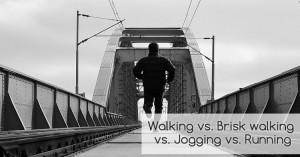 Walking vs. Brisk walking vs. Jogging vs. Running