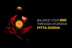 Balance Your BMI Through Ayurveda Pitta Dosha