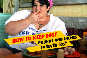 How To Keep Lost Pounds And Inches Forever Lost