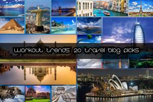 Workout Trends' 20 Travel Blog Picks