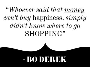 whoever-said-that-money-cant-buy-happiness-simply-didnt-know-where-to-go-shopping