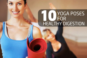 10 Yoga Poses for Healthy Digestion