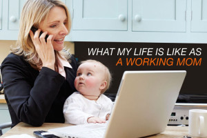 What My Life Is Like As A Working Mom