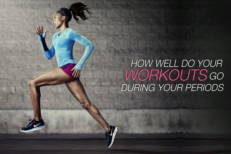 how well do your workouts go during your periods