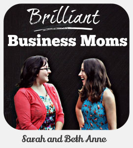 brilliant business moms Sarah and Beth Anne