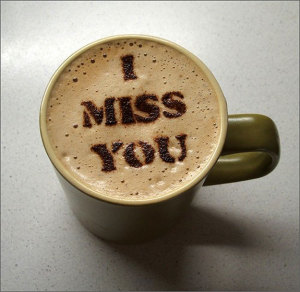 I miss you coffee